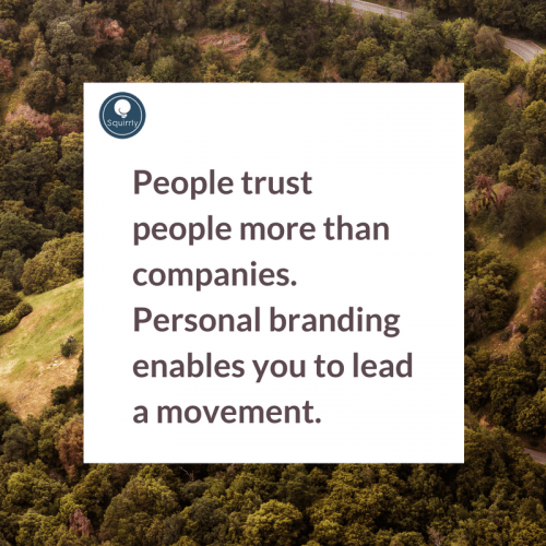 People trust people more than companies. Personal branding enables you to lead a movement.