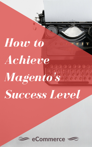 How to achieve Magento's success level